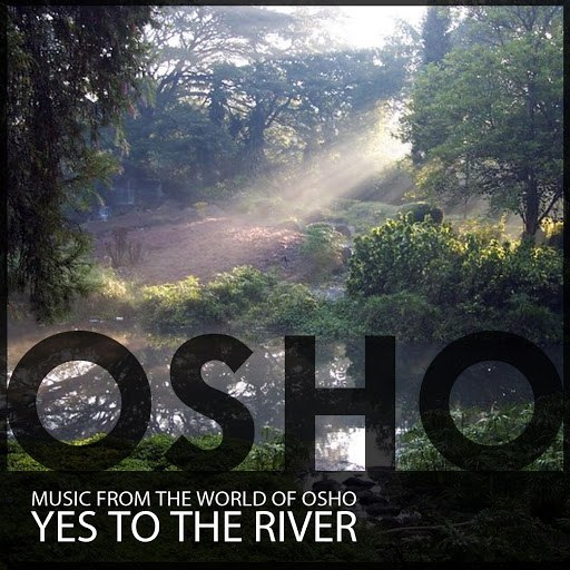 Music From The World Of Osho альбом Yes to the River