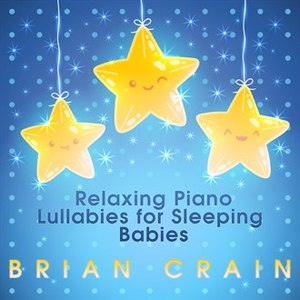 Brian Crain альбом Relaxing Piano Lullabies for Sleeping Babies