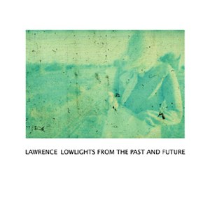 Lawrence альбом lowlights from the past and future