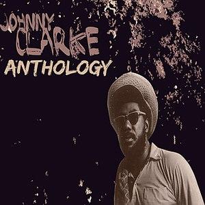 Johnny Clarke альбом Johnny Clarke Anthology