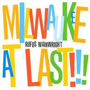 Rufus Wainwright альбом Milwaukee At Last!!!