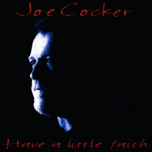 Joe Cocker альбом Have a Little Faith