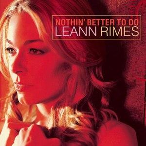 LeAnn Rimes альбом Nothin' Better To Do