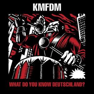 KMFDM альбом What Do You Know, Deutschland?