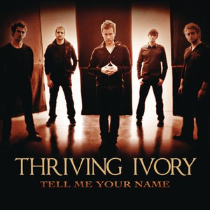 Thriving Ivory альбом Tell Me Your Name