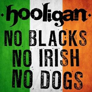 Hooligan альбом No Blacks, No Irish, No Dogs