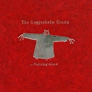 The Guggenheim Grotto альбом ...Waltzing Alone