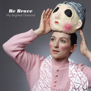 My Brightest Diamond альбом Be Brave