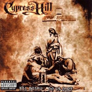 Cypress Hill альбом Till Death Do Us Part