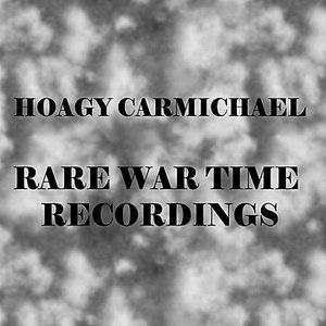 Hoagy Carmichael альбом Rare War Time Recordings
