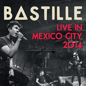 Bastille альбом Live In Mexico City 2014