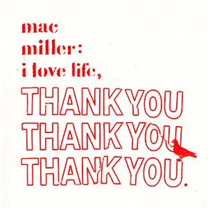 Mac Miller альбом I Love Life, Thank You