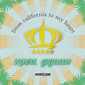 Royal Gigolos альбом From California To My Heart