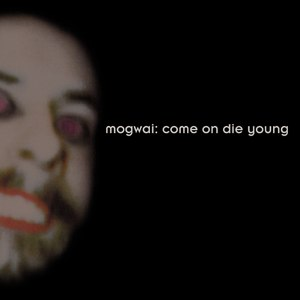 Mogwai альбом Come On Die Young (Deluxe Edition)