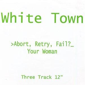 WHITE TOWN альбом >Abort, Retry, Fail?_
