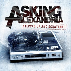Asking Alexandria альбом Stepped Up and Scratched