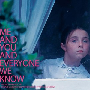 Michael Andrews альбом Me and You and Everyone We Know (Original Motion Picture Soundtrack)