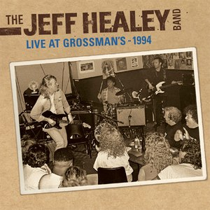 The Jeff Healey Band альбом Live At Grossman's - 1994