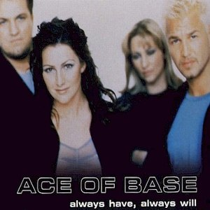Ace of Base альбом Always Have, Always Will