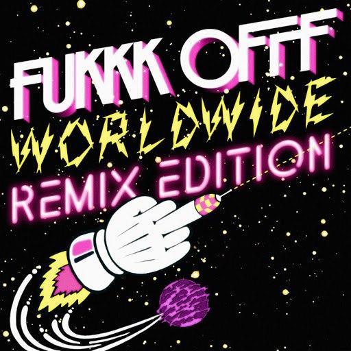 Fukkk Offf альбом Worldwide Remix Edition
