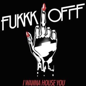 Fukkk Offf альбом I Wanna House You
