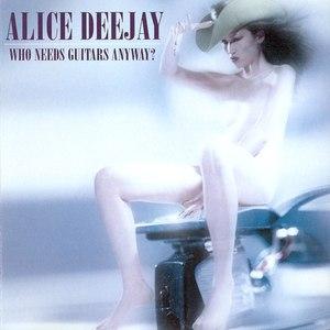 Alice Deejay альбом Who Needs Guitars Anyway?