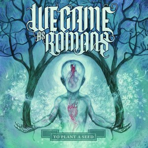We Came As Romans альбом To Plant A Seed (Deluxe)