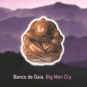 Banco de Gaia альбом Big Men Cry