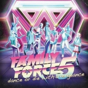 Family Force 5 альбом Dance Or Die With A Vengeance