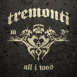 Tremonti альбом All I Was