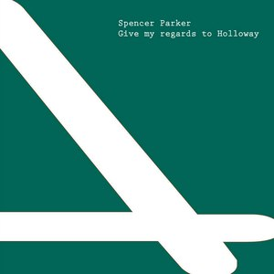 Spencer Parker альбом Give My Regards To Holloway