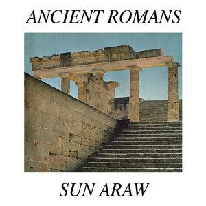 Sun Araw альбом Ancient Romans
