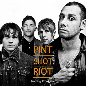 Pint Shot Riot альбом Nothing From You