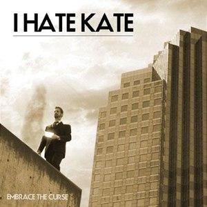 I Hate Kate альбом Embrace The Curse
