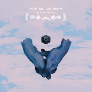 Porter Robinson альбом Worlds (Remixed)