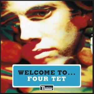 Four Tet альбом Welcome to Four Tet