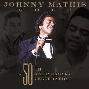 Johnny Mathis альбом Johnny Mathis Gold: A 50th Anniversary Celebration