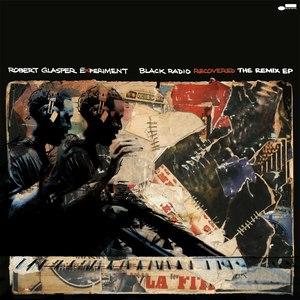 Robert Glasper Experiment альбом Black Radio Recovered: The Remix EP