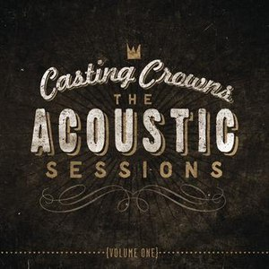 Casting Crowns альбом The Acoustic Sessions: Volume One
