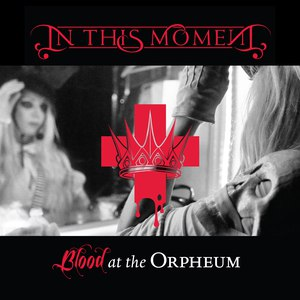 In this moment альбом Blood at the Orpheum