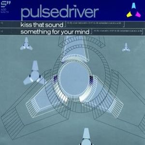Pulsedriver альбом Kiss That Sound / Something For Your Mind