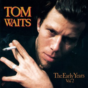 Tom Waits альбом The Early Years Vol. 2