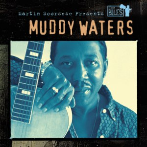 Muddy Waters альбом Martin Scorsese Presents The Blues: Muddy Waters