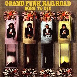 Grand Funk Railroad альбом Born To Die