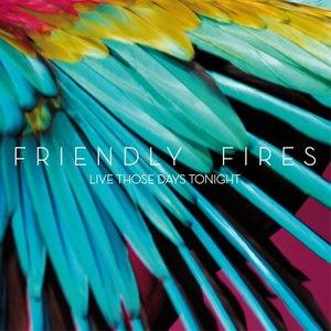 Friendly Fires альбом Live Those Days Tonight