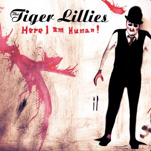 The Tiger Lillies альбом Here I Am Human!