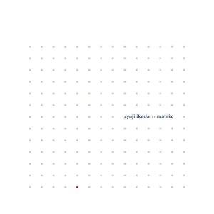Ryoji Ikeda альбом Matrix