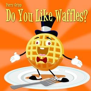 Parry Gripp альбом Do You Like Waffles?