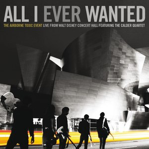 The Airborne Toxic Event альбом All I Ever Wanted: The Airborne Toxic Event - Live From Walt Disney Concert Hall featuring The Calder Quartet