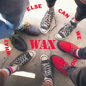 Wax альбом What Else Can We Do